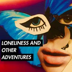 Loneliness and Other Adventures